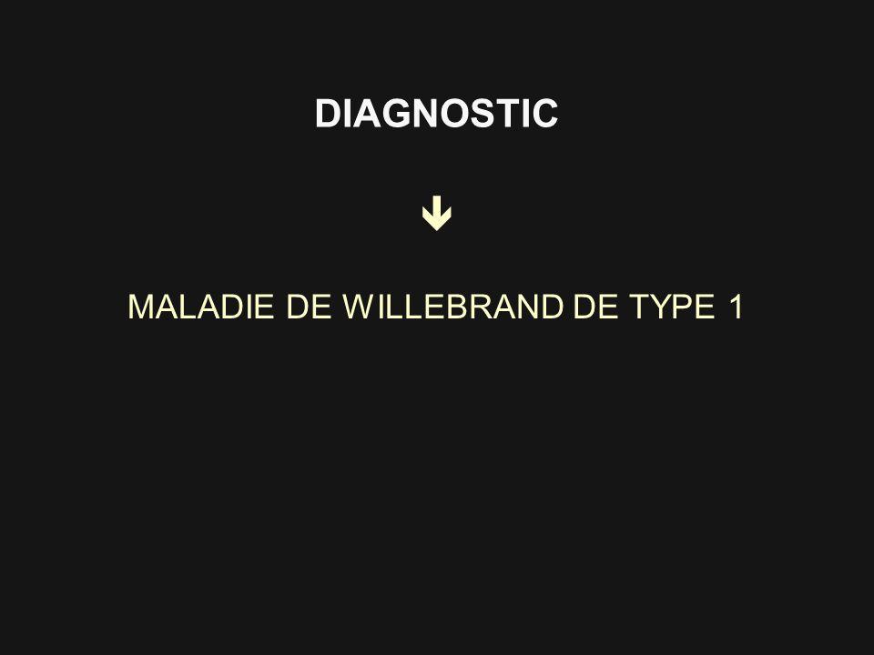 DIAGNOSTIC MALADIE DE WILLEBRAND DE TYPE 1