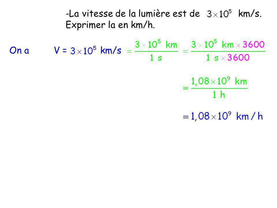 -La vitesse de la lumière est de km/s. Exprimer la en km/h. On a V =km/s