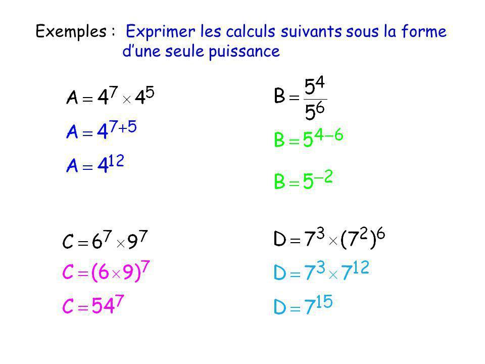Exemples : Exprimer les calculs suivants sous la forme dune seule puissance