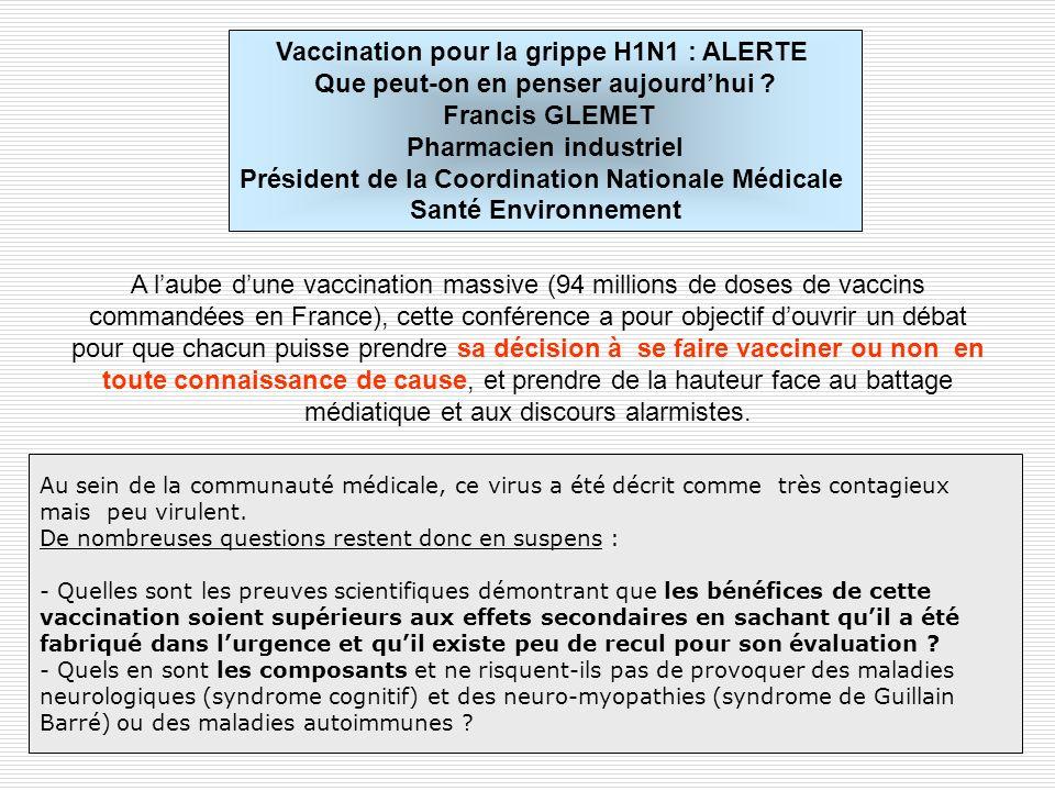 Vaccination pour la grippe H1N1 : ALERTE Que peut-on en penser aujourdhui ? Francis GLEMET Pharmacien industriel Président de la Coordination National