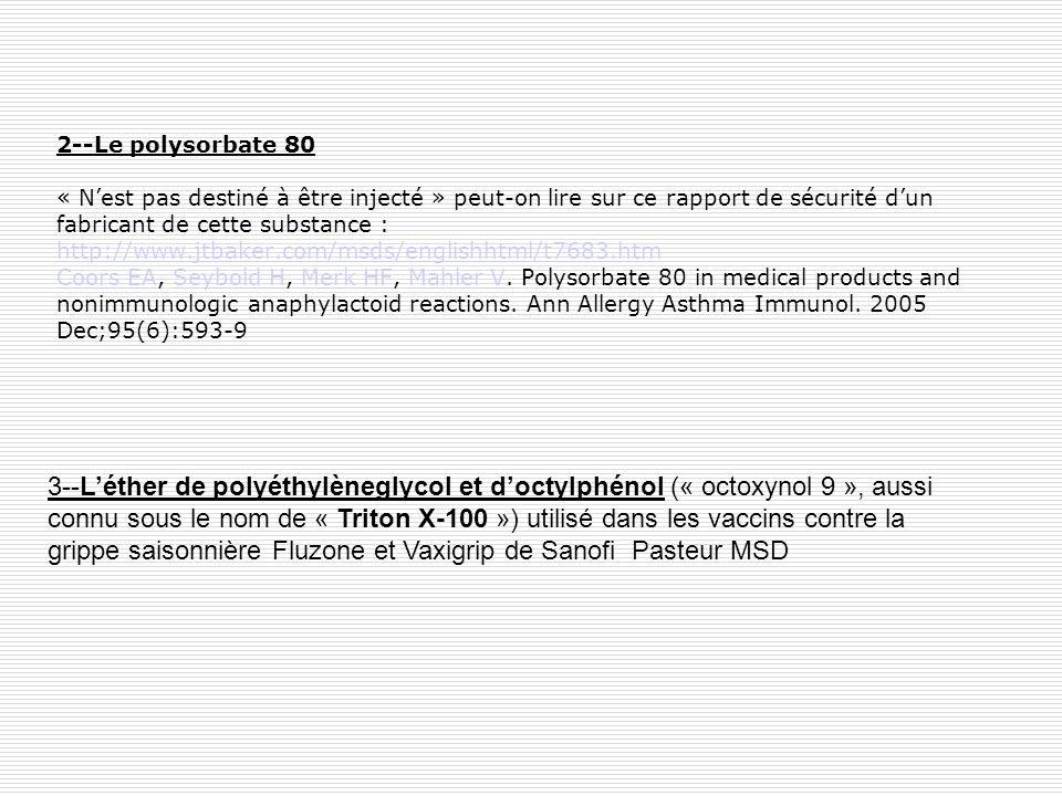 2--Le polysorbate 80 « Nest pas destiné à être injecté » peut-on lire sur ce rapport de sécurité dun fabricant de cette substance : http://www.jtbaker