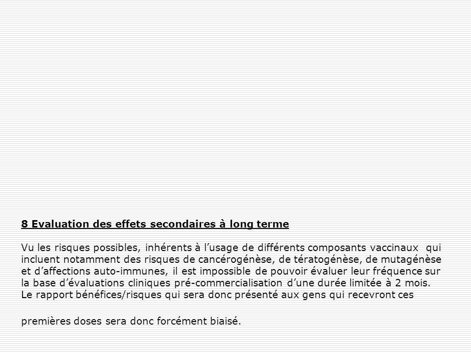 8 Evaluation des effets secondaires à long terme Vu les risques possibles, inhérents à lusage de différents composants vaccinaux qui incluent notammen