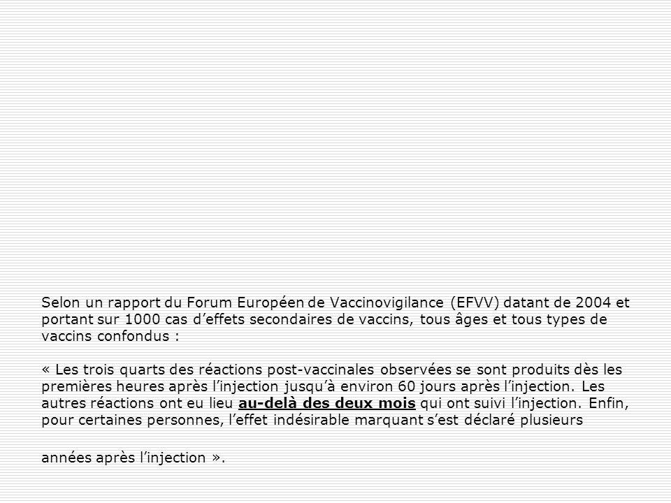 Selon un rapport du Forum Européen de Vaccinovigilance (EFVV) datant de 2004 et portant sur 1000 cas deffets secondaires de vaccins, tous âges et tous