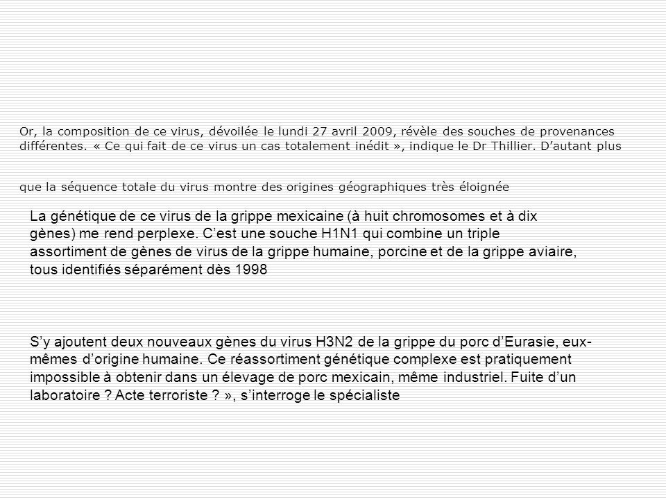 Or, la composition de ce virus, dévoilée le lundi 27 avril 2009, révèle des souches de provenances différentes. « Ce qui fait de ce virus un cas total