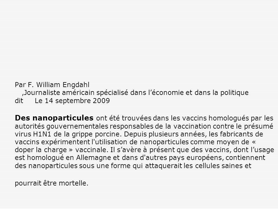 Par F. William Engdahl,Journaliste américain spécialisé dans léconomie et dans la politique dit Le 14 septembre 2009 Des nanoparticules ont été trouvé