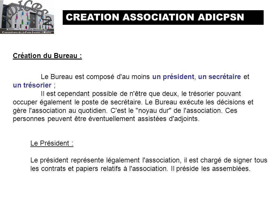 CREATION ASSOCIATION ADICPSN Création du Bureau : Le Bureau est composé d'au moins un président, un secrétaire et un trésorier ; Il est cependant poss