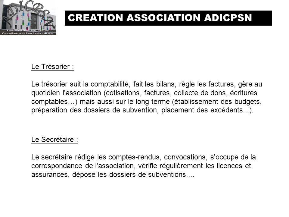 CREATION ASSOCIATION ADICPSN Le Secrétaire : Le secrétaire rédige les comptes-rendus, convocations, s'occupe de la correspondance de l'association, vé