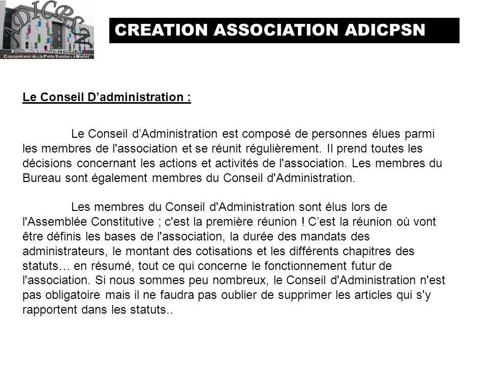 CREATION ASSOCIATION ADICPSN Le Conseil Dadministration : Le Conseil dAdministration est composé de personnes élues parmi les membres de l'association