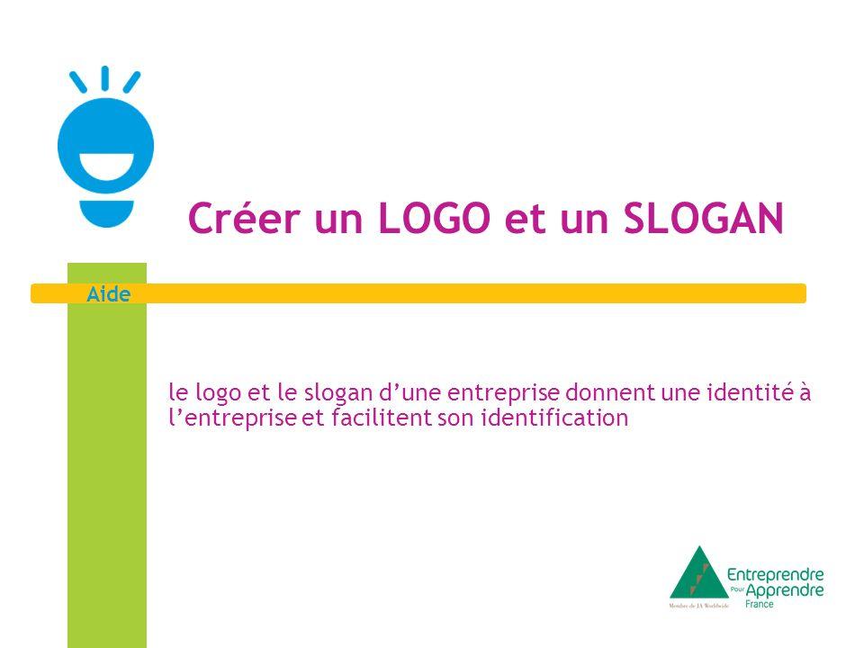 Aide Créer un LOGO et un SLOGAN le logo et le slogan dune entreprise donnent une identité à lentreprise et facilitent son identification
