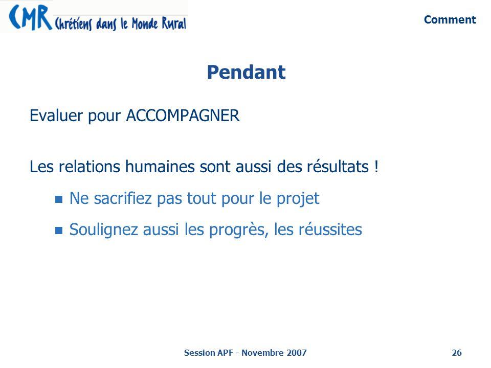 Session APF - Novembre 200726 Pendant Evaluer pour ACCOMPAGNER Les relations humaines sont aussi des résultats .