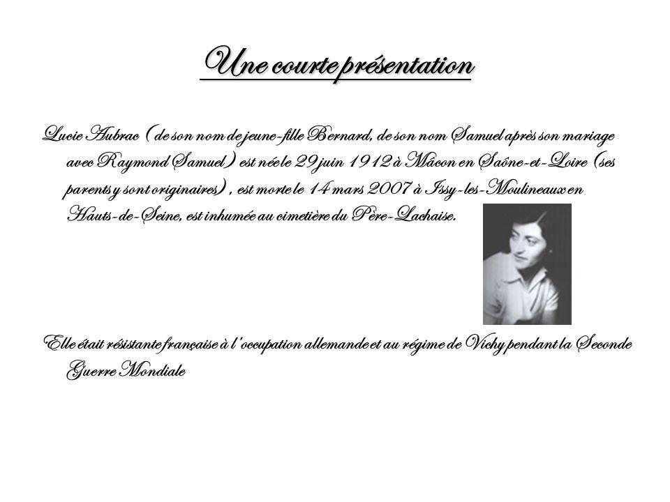 Une courte présentation Lucie Aubrac ( de son nom de jeune-fille Bernard, de son nom Samuel après son mariage avec Raymond Samuel ) est née le 29 juin
