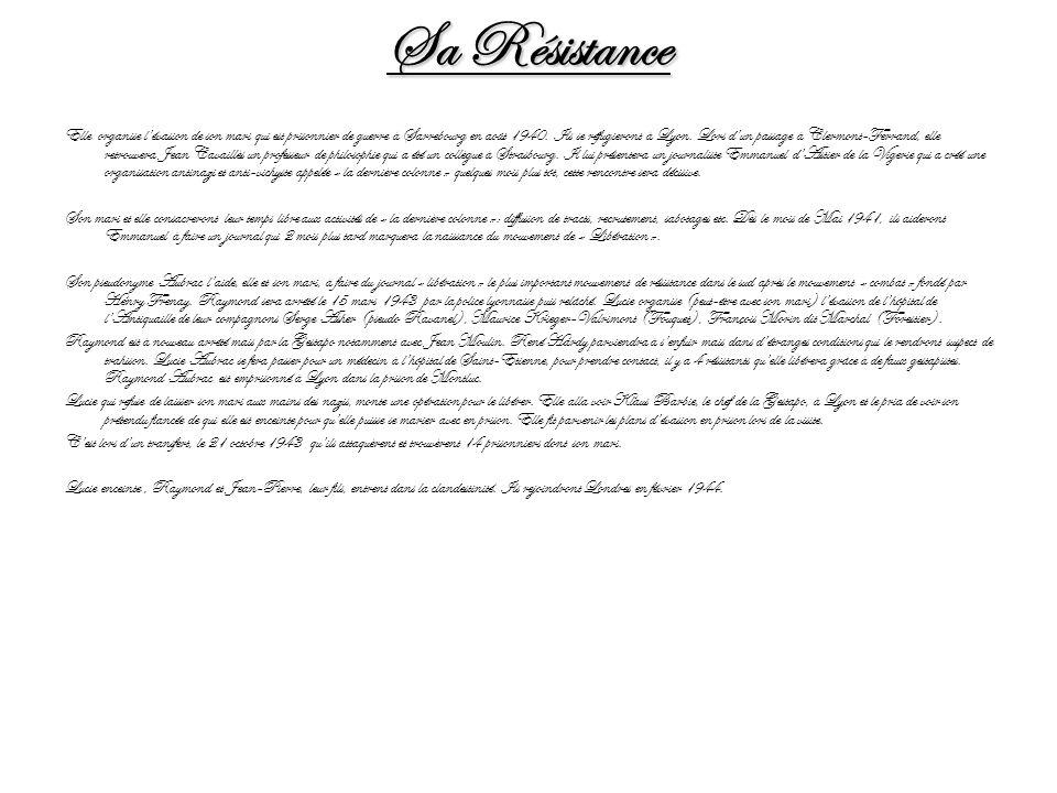 Sa Résistance Elle organise lévasion de son mari qui est prisonnier de guerre à Sarrebourg en août 1940. Ils se réfugieront à Lyon. Lors dun passage à