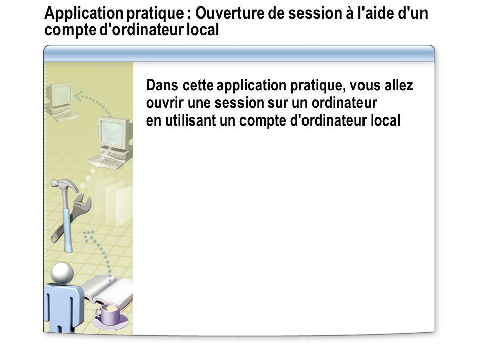 Application pratique : Ouverture de session à l'aide d'un compte d'ordinateur local Dans cette application pratique, vous allez ouvrir une session sur