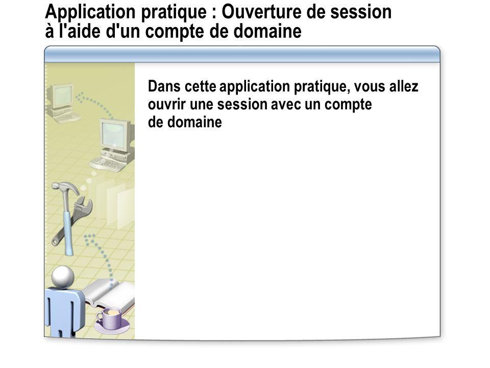 Application pratique : Ouverture de session à l'aide d'un compte de domaine Dans cette application pratique, vous allez ouvrir une session avec un com