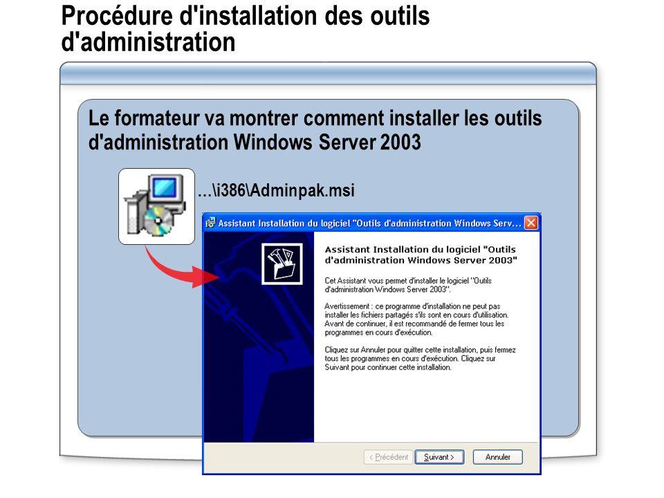 Procédure d'installation des outils d'administration Le formateur va montrer comment installer les outils d'administration Windows Server 2003 …\i386\
