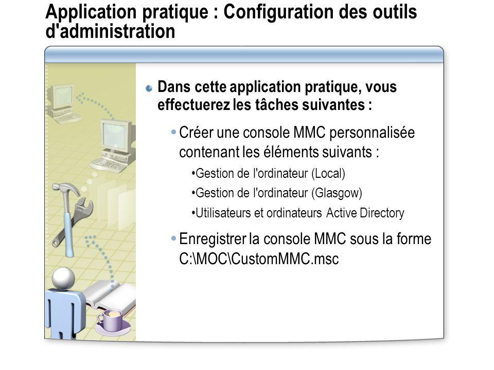 Application pratique : Configuration des outils d'administration Dans cette application pratique, vous effectuerez les tâches suivantes : Créer une co