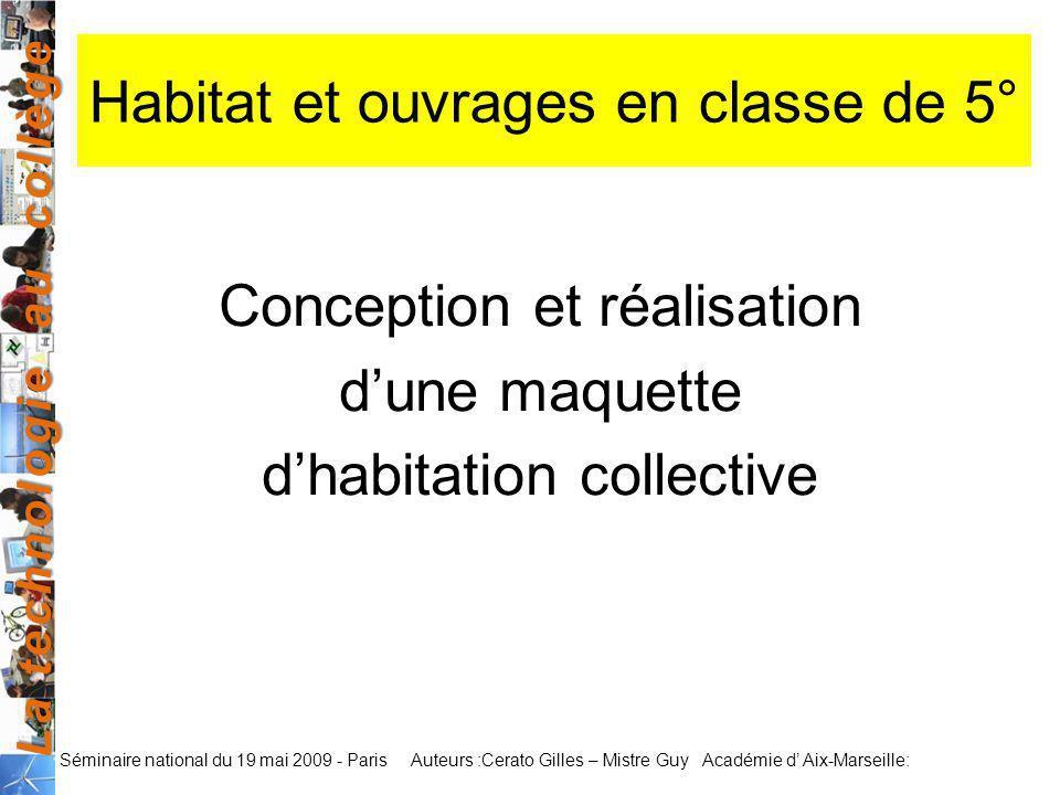 La technologie au collège Auteurs :Cerato Gilles – Mistre Guy Académie d Aix-Marseille: Séminaire national du 19 mai 2009 - Paris Habitat et ouvrages
