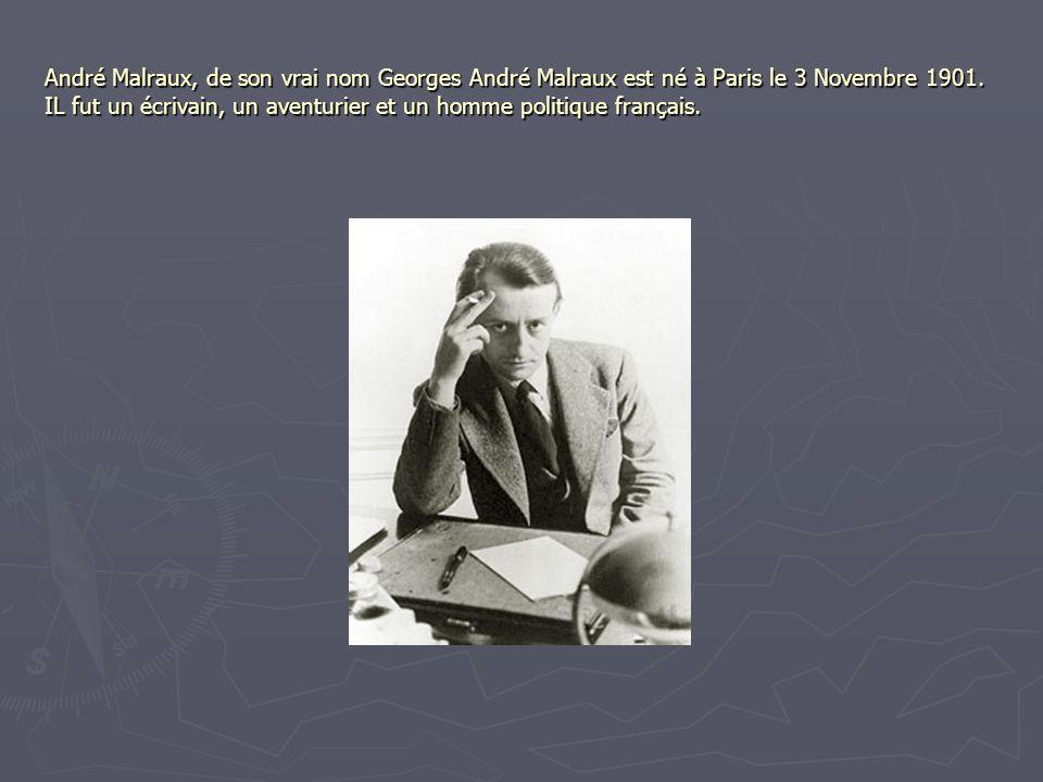 André Malraux, de son vrai nom Georges André Malraux est né à Paris le 3 Novembre 1901. IL fut un écrivain, un aventurier et un homme politique frança