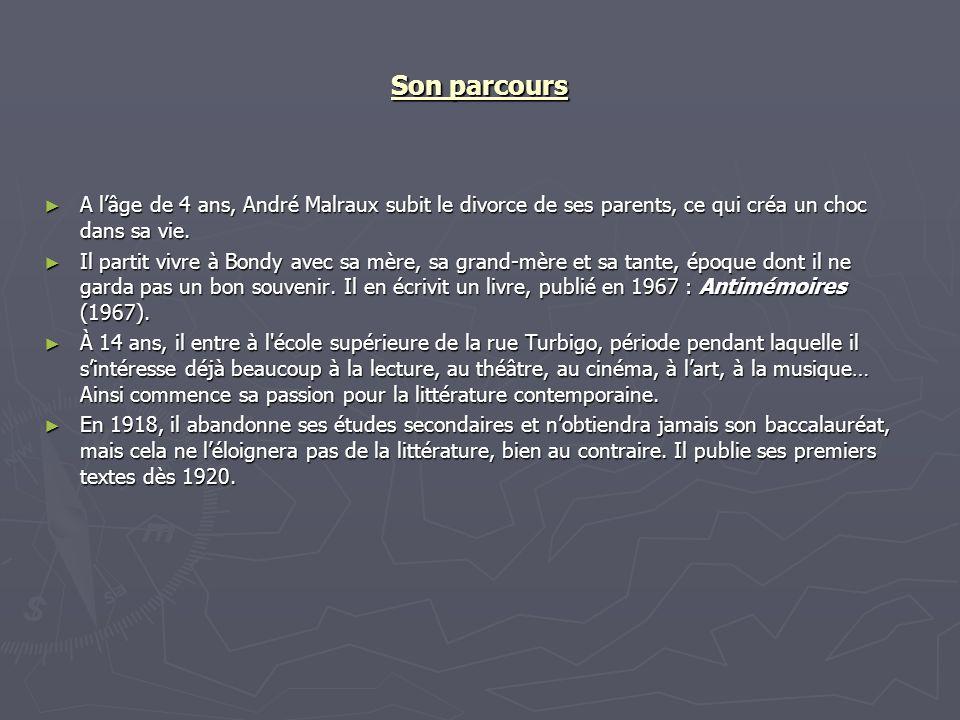 Son parcours A lâge de 4 ans, André Malraux subit le divorce de ses parents, ce qui créa un choc dans sa vie. A lâge de 4 ans, André Malraux subit le