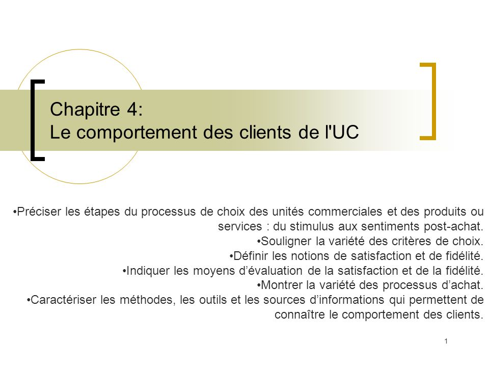 1 Chapitre 4: Le comportement des clients de l'UC Préciser les étapes du processus de choix des unités commerciales et des produits ou services : du s