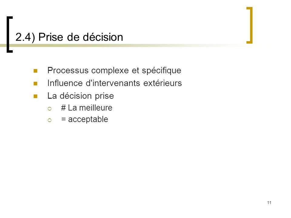 11 2.4) Prise de décision Processus complexe et spécifique Influence d'intervenants extérieurs La décision prise # La meilleure = acceptable