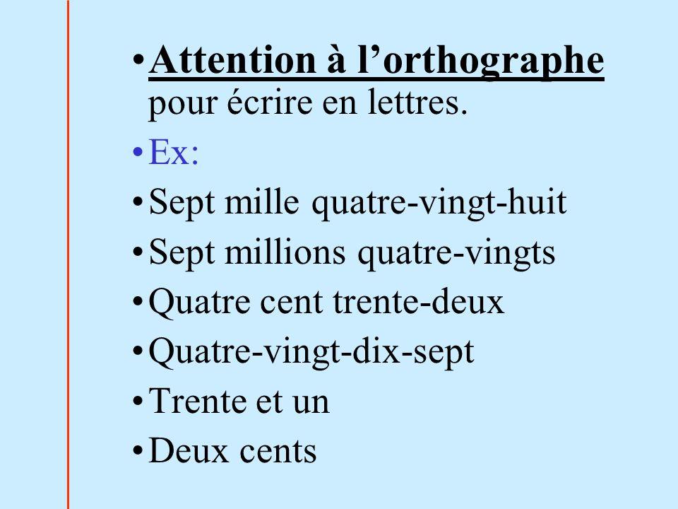 Attention à lorthographe pour écrire en lettres. Ex: Sept mille quatre-vingt-huit Sept millions quatre-vingts Quatre cent trente-deux Quatre-vingt-dix
