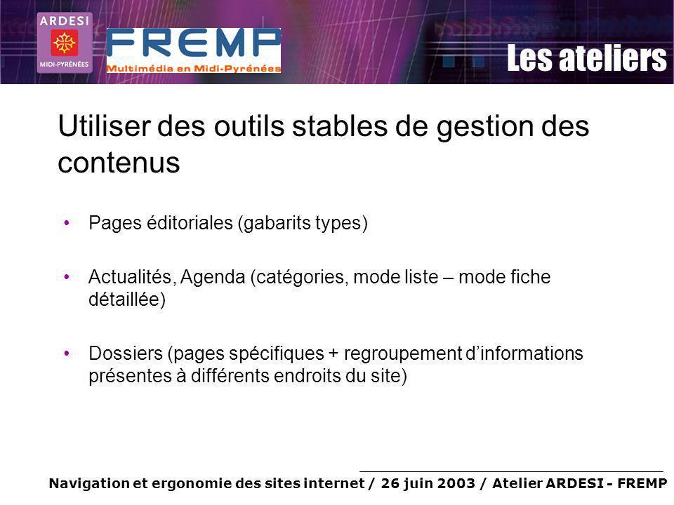 Navigation et ergonomie des sites internet / 26 juin 2003 / Atelier ARDESI - FREMP Les ateliers Utiliser des outils stables de gestion des contenus Pa