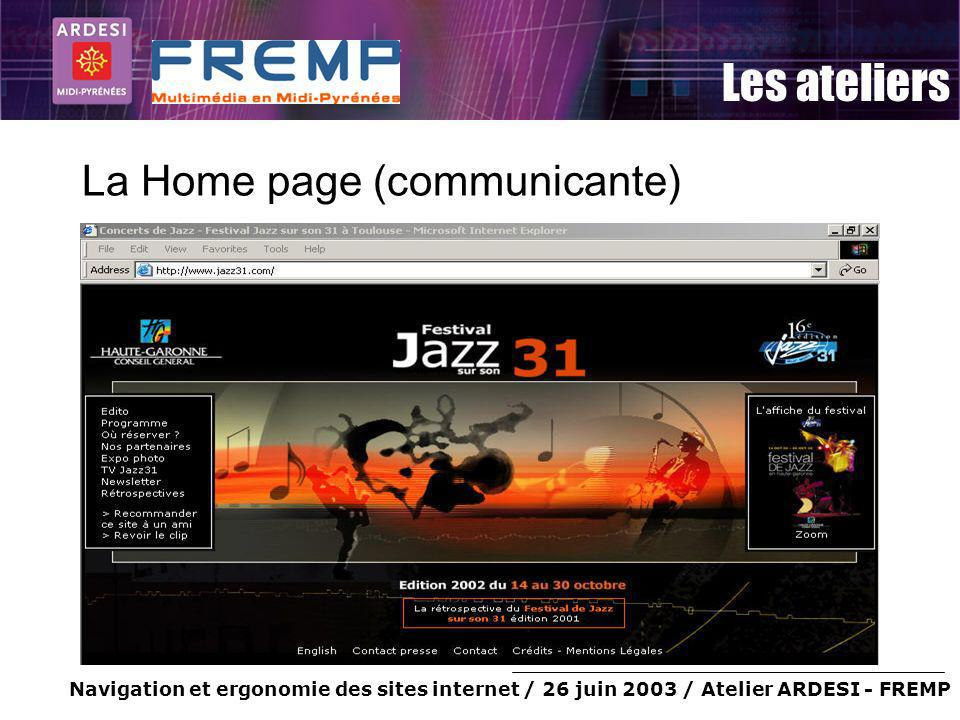 Navigation et ergonomie des sites internet / 26 juin 2003 / Atelier ARDESI - FREMP Les ateliers La Home page (communicante)