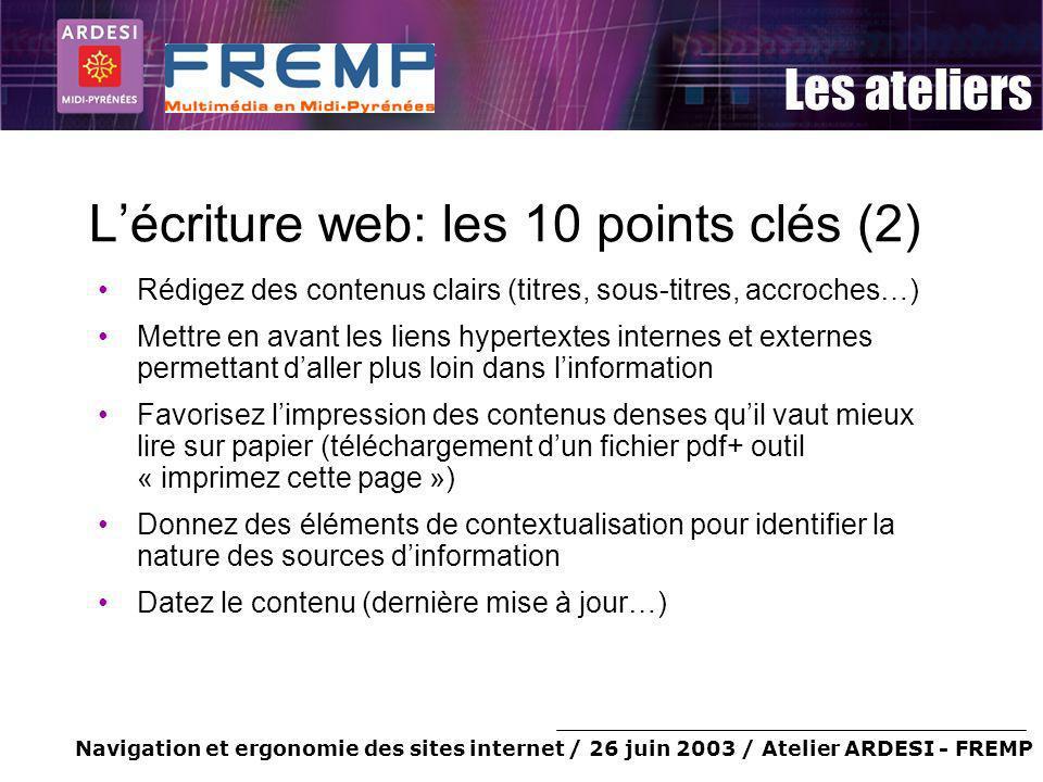 Navigation et ergonomie des sites internet / 26 juin 2003 / Atelier ARDESI - FREMP Les ateliers Lécriture web: les 10 points clés (2) Rédigez des cont