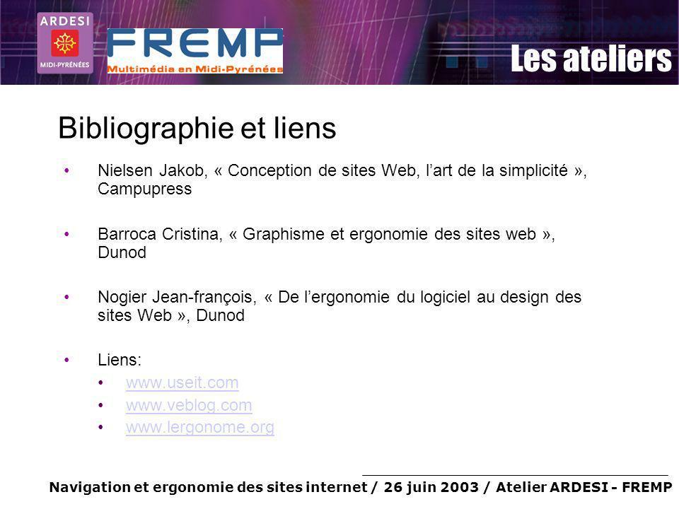 Navigation et ergonomie des sites internet / 26 juin 2003 / Atelier ARDESI - FREMP Les ateliers Bibliographie et liens Nielsen Jakob, « Conception de