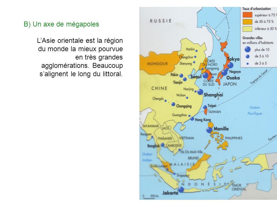 B) Un axe de mégapoles LAsie orientale est la région du monde la mieux pourvue en très grandes agglomérations. Beaucoup salignent le long du littoral.