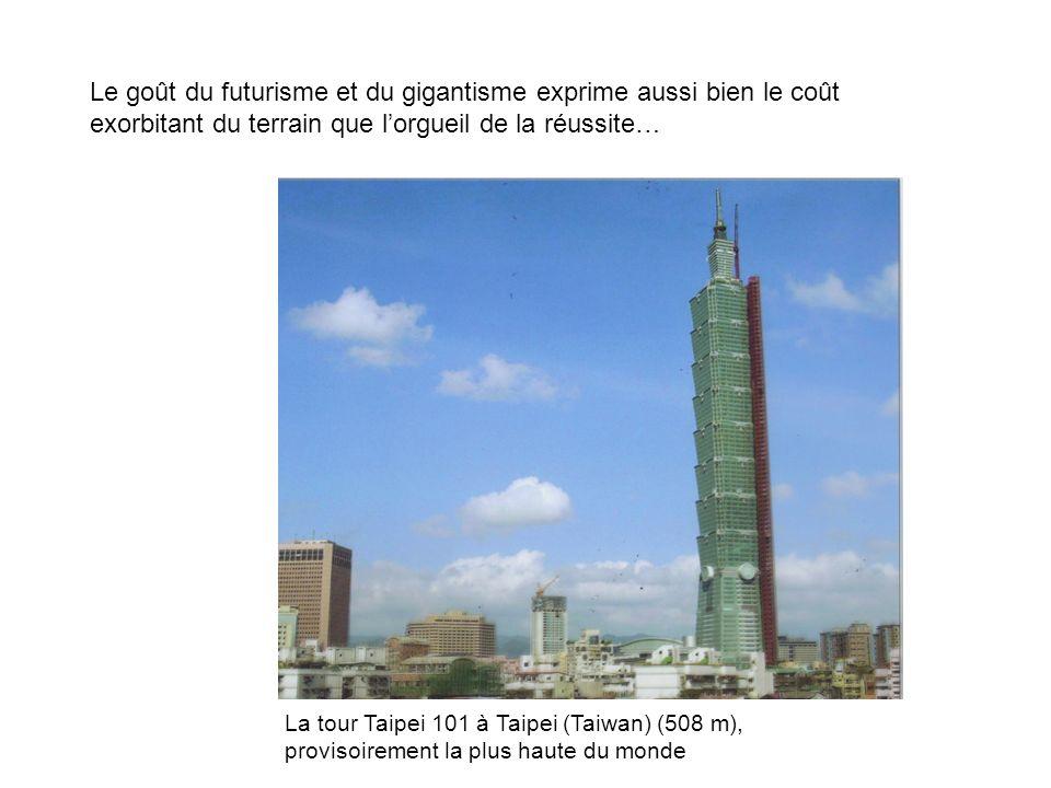 Le goût du futurisme et du gigantisme exprime aussi bien le coût exorbitant du terrain que lorgueil de la réussite… La tour Taipei 101 à Taipei (Taiwa