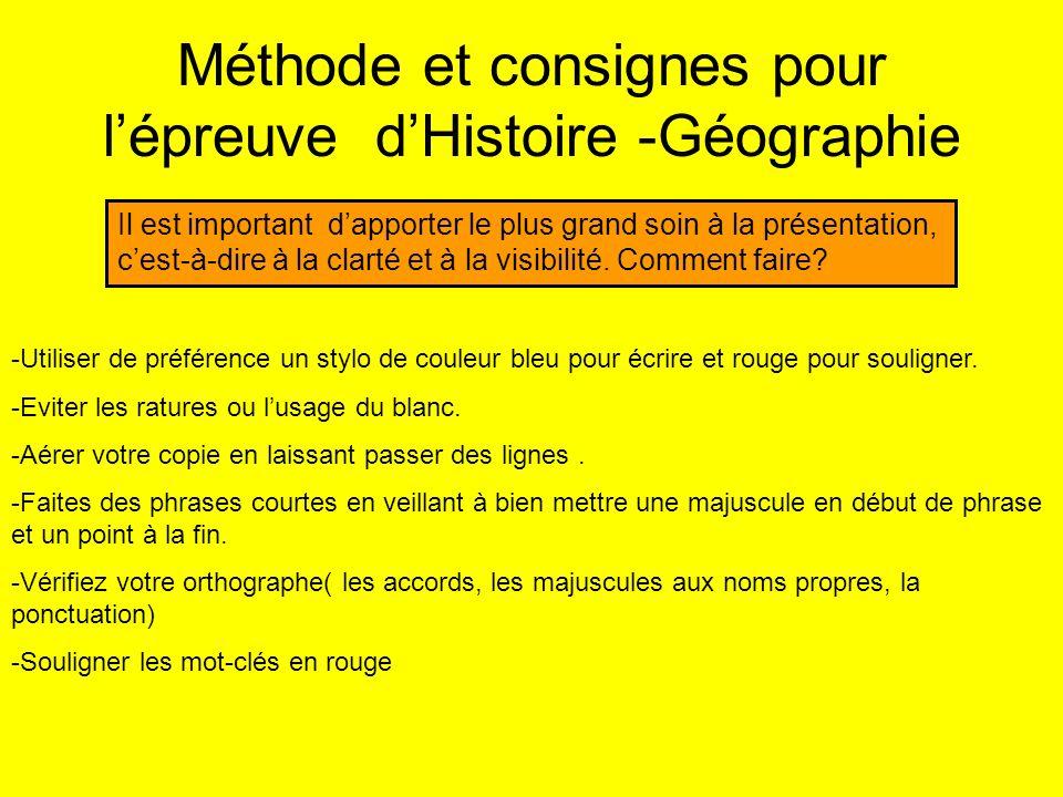 Méthode et consignes pour lépreuve dHistoire -Géographie Il est important dapporter le plus grand soin à la présentation, cest-à-dire à la clarté et à la visibilité.