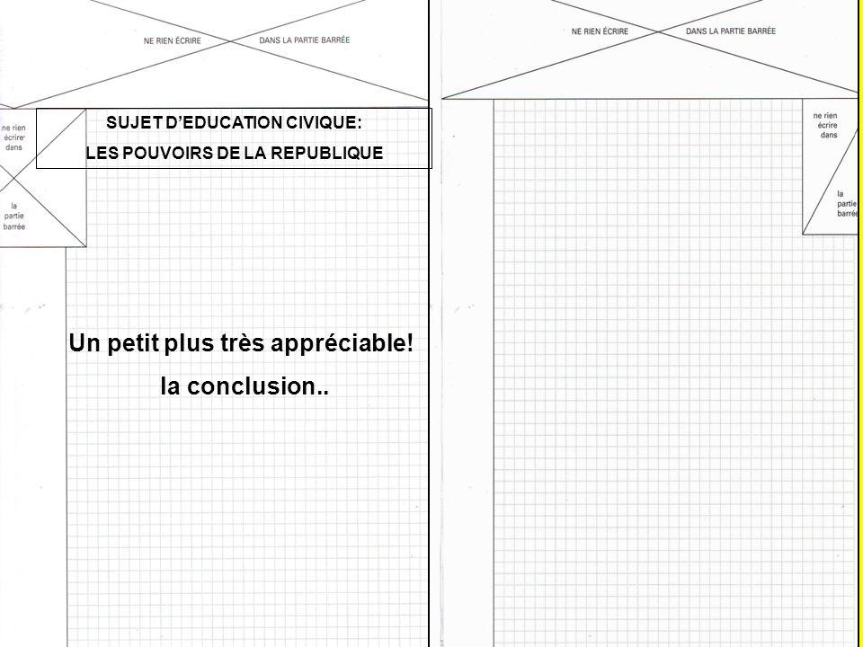 SUJET DEDUCATION CIVIQUE: LES POUVOIRS DE LA REPUBLIQUE Un petit plus très appréciable.
