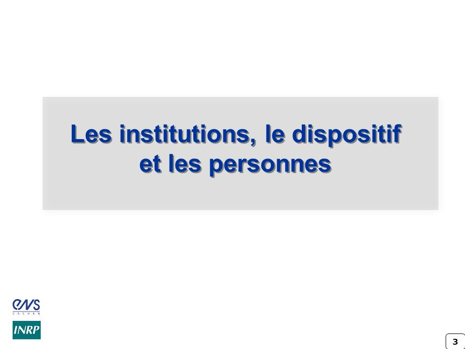 3 Les institutions, le dispositif et les personnes