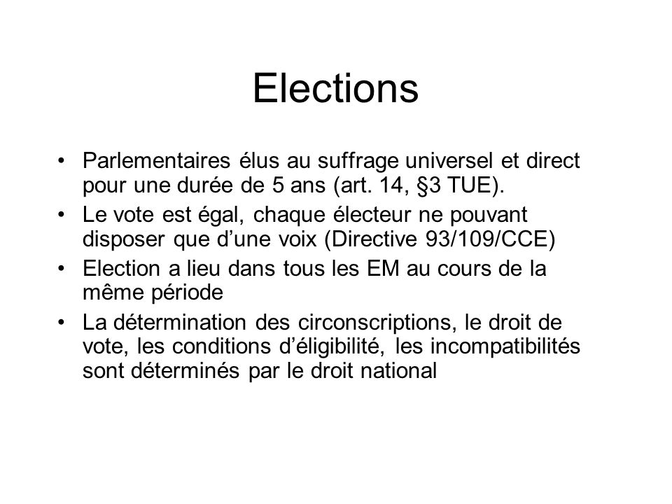Elections Parlementaires élus au suffrage universel et direct pour une durée de 5 ans (art. 14, §3 TUE). Le vote est égal, chaque électeur ne pouvant