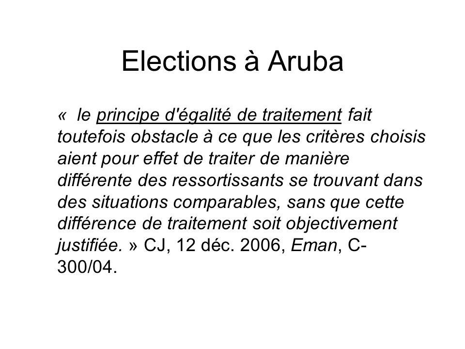 Elections à Aruba « le principe d'égalité de traitement fait toutefois obstacle à ce que les critères choisis aient pour effet de traiter de manière d
