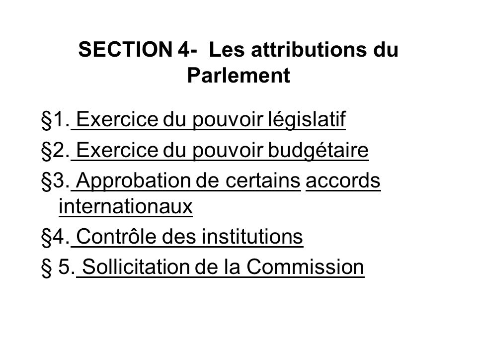 SECTION 4- Les attributions du Parlement §1. Exercice du pouvoir législatif §2. Exercice du pouvoir budgétaire §3. Approbation de certains accords int