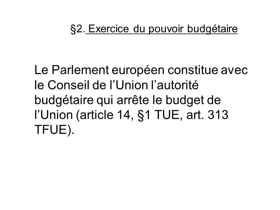 §2. Exercice du pouvoir budgétaire Le Parlement européen constitue avec le Conseil de lUnion lautorité budgétaire qui arrête le budget de lUnion (arti