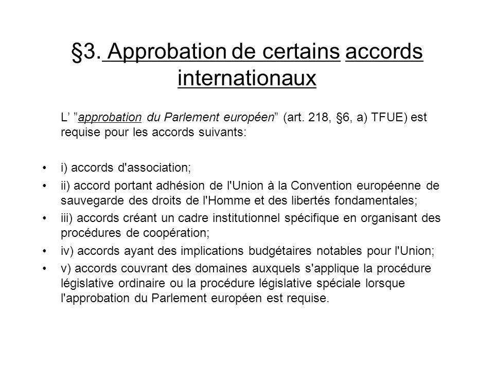 §3. Approbation de certains accords internationaux L approbation du Parlement européen (art. 218, §6, a) TFUE) est requise pour les accords suivants: