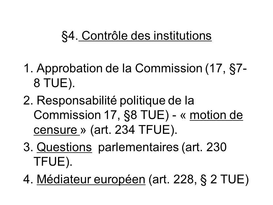 §4. Contrôle des institutions 1. Approbation de la Commission (17, §7- 8 TUE). 2. Responsabilité politique de la Commission 17, §8 TUE) - « motion de