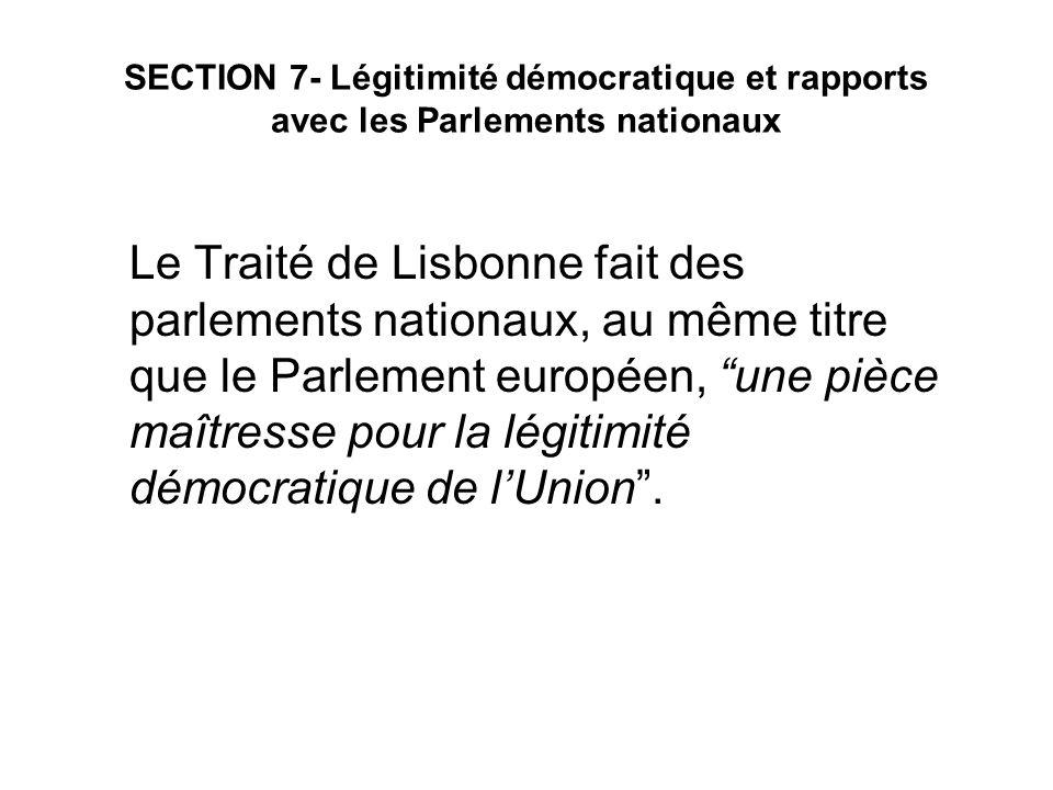 SECTION 7- Légitimité démocratique et rapports avec les Parlements nationaux Le Traité de Lisbonne fait des parlements nationaux, au même titre que le