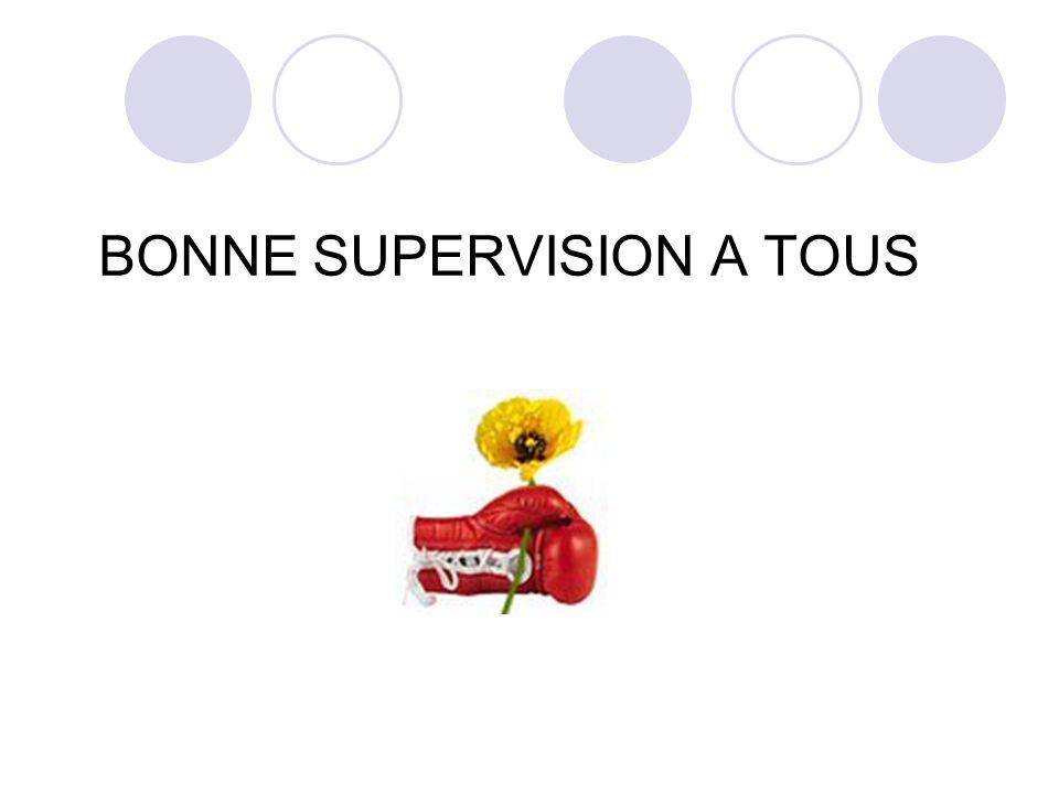 BONNE SUPERVISION A TOUS