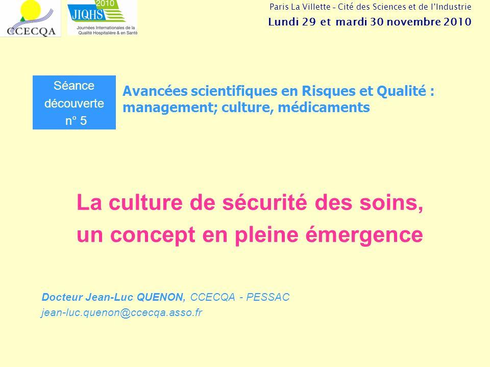 La culture de sécurité des soins, un concept en pleine émergence Séance découverte n° 5 Avancées scientifiques en Risques et Qualité : management; cul