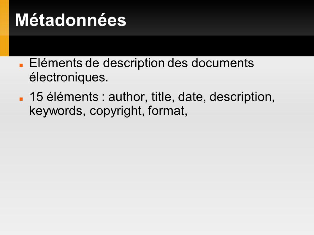 Métadonnées Eléments de description des documents électroniques. 15 éléments : author, title, date, description, keywords, copyright, format,