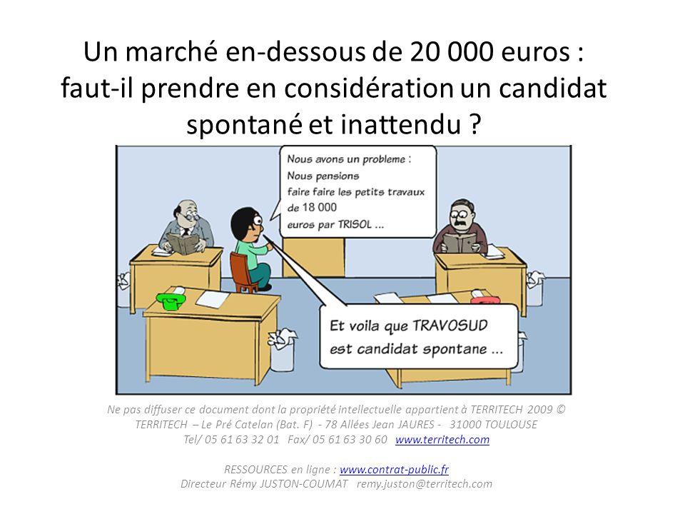 Un marché en-dessous de 20 000 euros : faut-il prendre en considération un candidat spontané et inattendu ? Ne pas diffuser ce document dont la propri