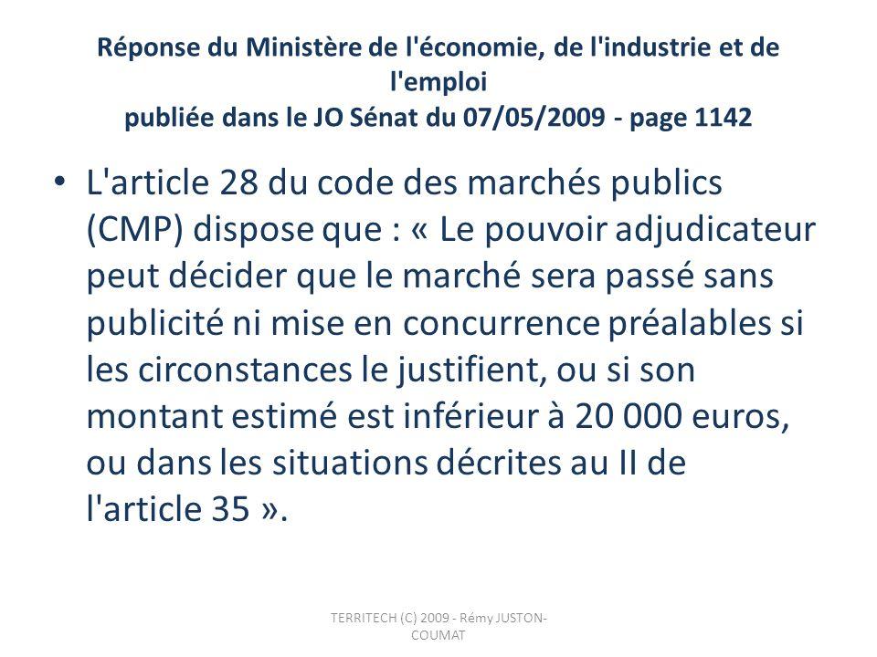 Réponse du Ministère de l'économie, de l'industrie et de l'emploi publiée dans le JO Sénat du 07/05/2009 - page 1142 L'article 28 du code des marchés