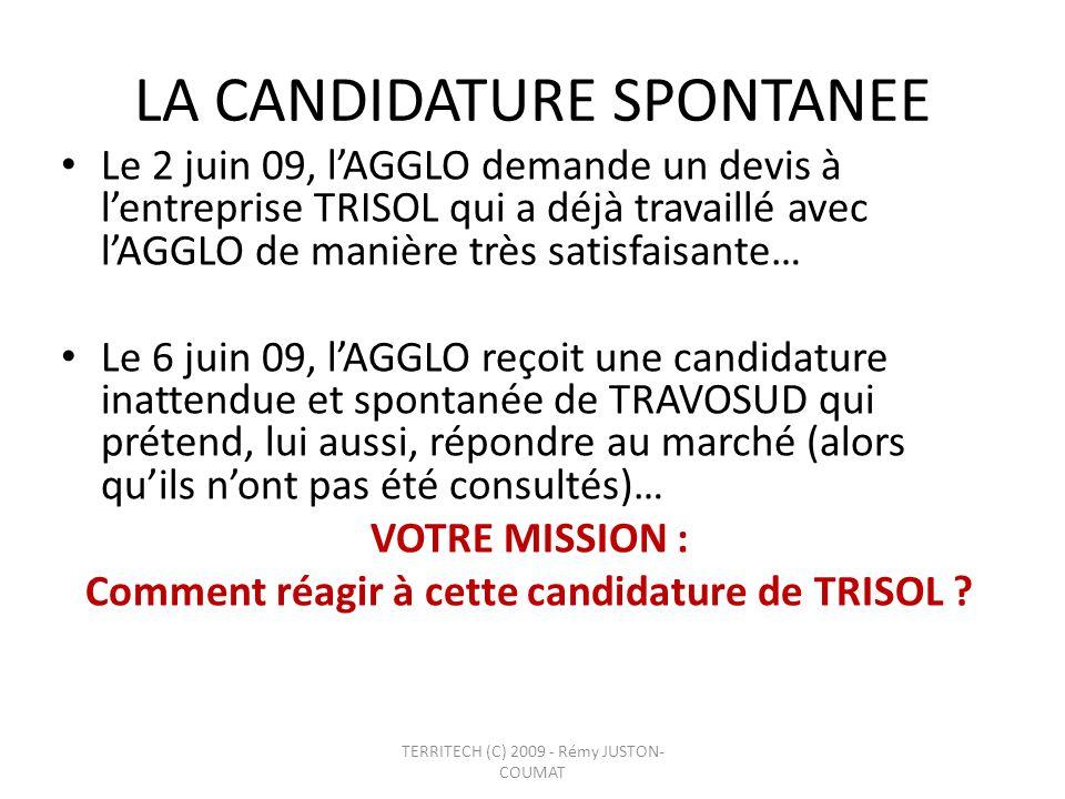 LA CANDIDATURE SPONTANEE Le 2 juin 09, lAGGLO demande un devis à lentreprise TRISOL qui a déjà travaillé avec lAGGLO de manière très satisfaisante… Le