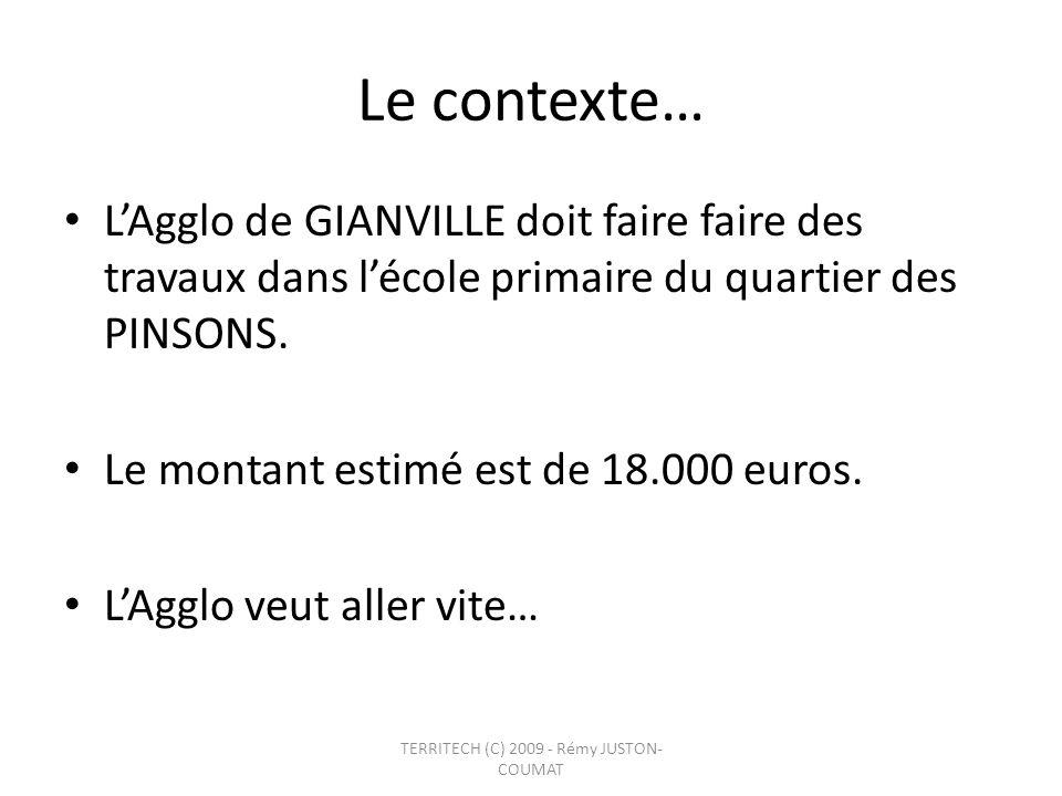Le contexte… LAgglo de GIANVILLE doit faire faire des travaux dans lécole primaire du quartier des PINSONS. Le montant estimé est de 18.000 euros. LAg