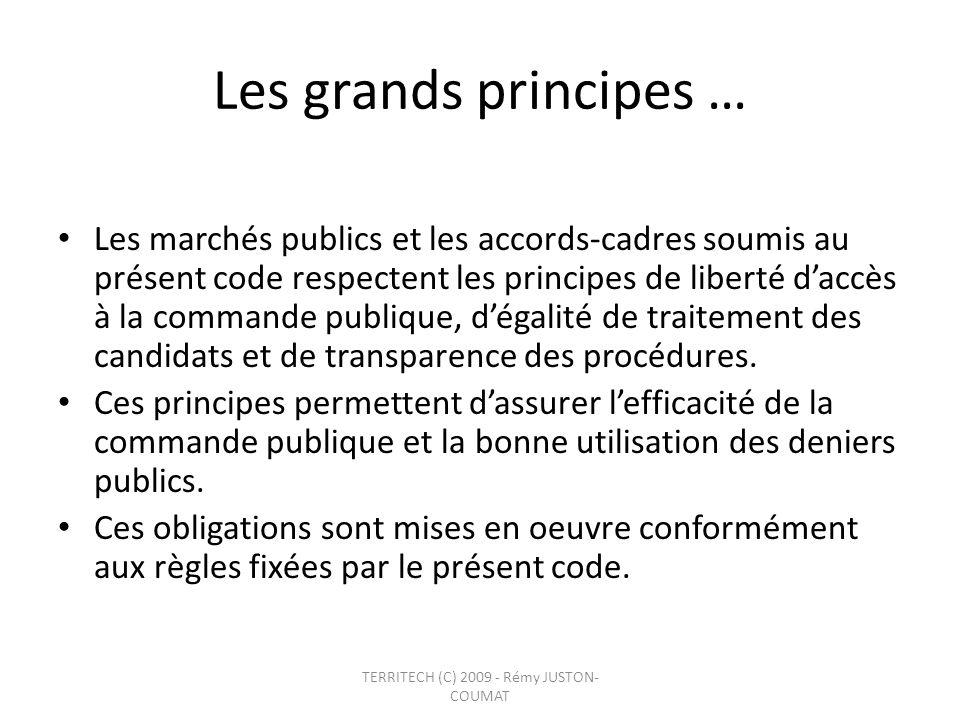 Les grands principes … Les marchés publics et les accords-cadres soumis au présent code respectent les principes de liberté daccès à la commande publi
